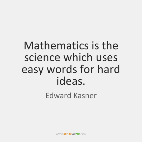 Mathematics is the science which uses easy words for hard ideas.