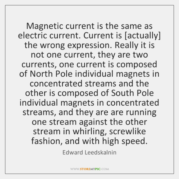 Magnetic current is the same as electric current. Current is [actually] the ...
