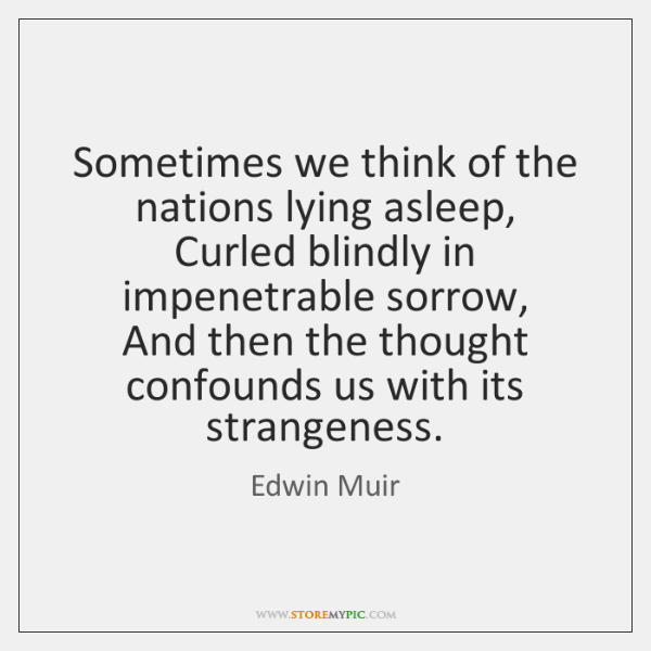 Sometimes we think of the nations lying asleep,  Curled blindly in impenetrable ...