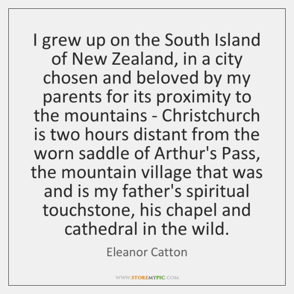 I grew up on the South Island of New Zealand, in a ...