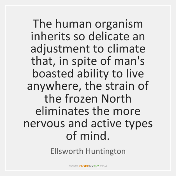 The human organism inherits so delicate an adjustment to climate that, in ...