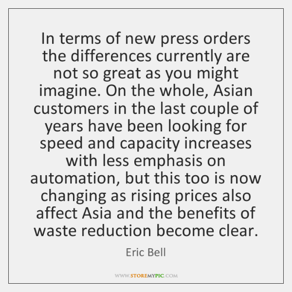 In terms of new press orders the differences currently are not so ...