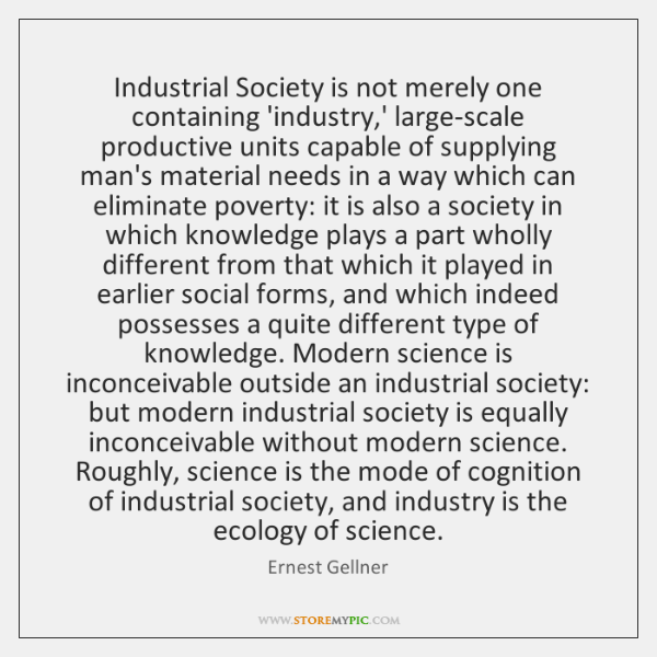 Industrial Society is not merely one containing 'industry,' large-scale productive units ...
