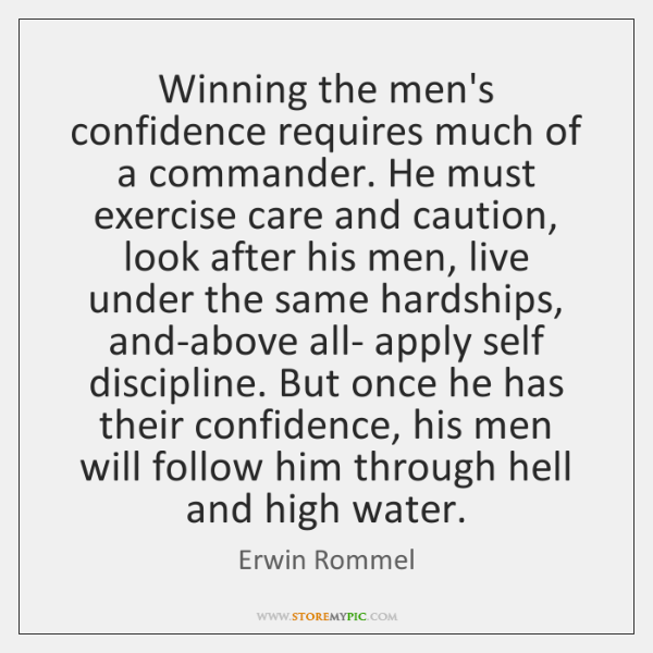 Winning the men's confidence requires much of a commander. He must exercise ...