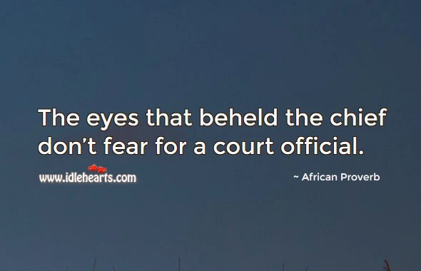 Eyes beheld chief don't fear court official
