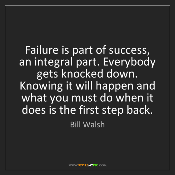 Inspirational Quotes About Failure: Bill Walsh: Failure Is Part Of Success, An Integral Part