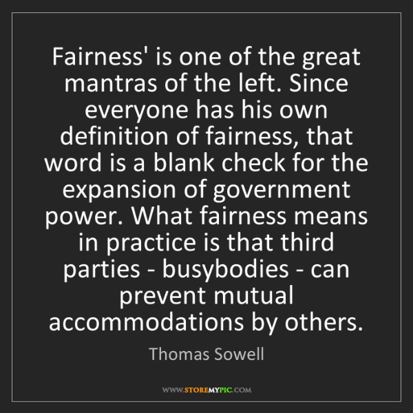 Thomas Sowell: Fairness' is one of the great mantras of the left. Since...