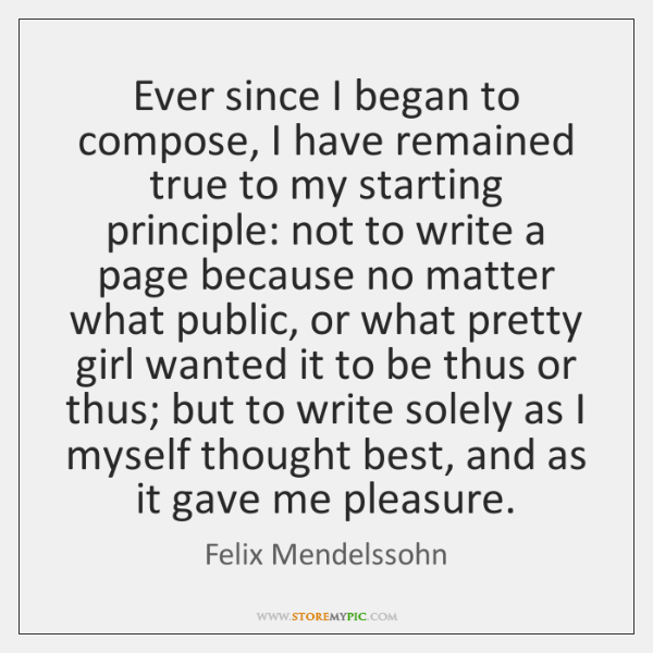 Ever since I began to compose, I have remained true to my ...