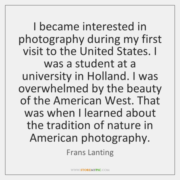 I became interested in photography during my first visit to the United ...