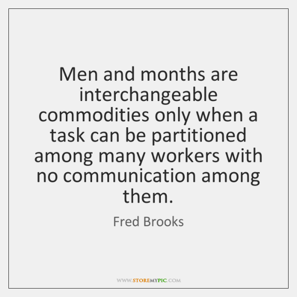 Men and months are interchangeable commodities only when a task can be ...