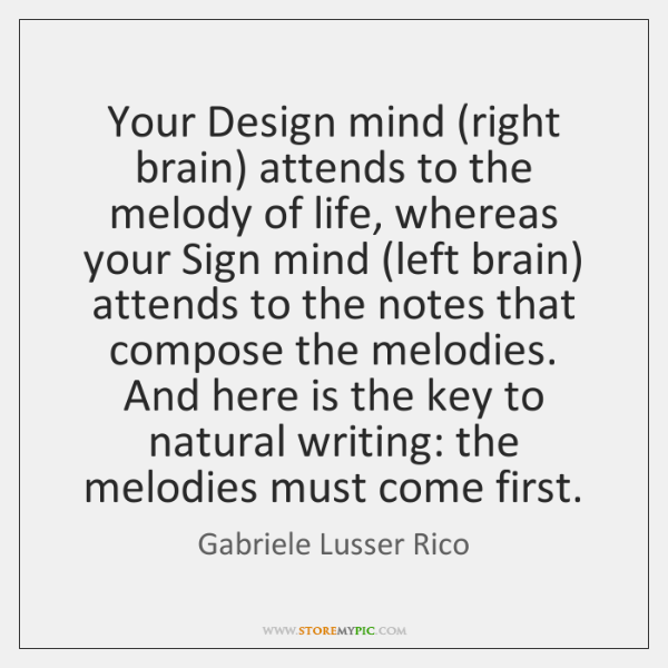 Your Design mind (right brain) attends to the melody of life, whereas ...
