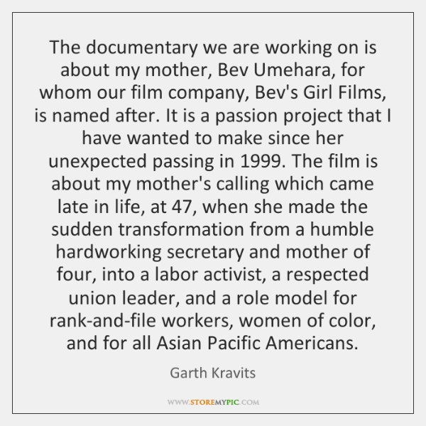 The documentary we are working on is about my mother, Bev Umehara, ...