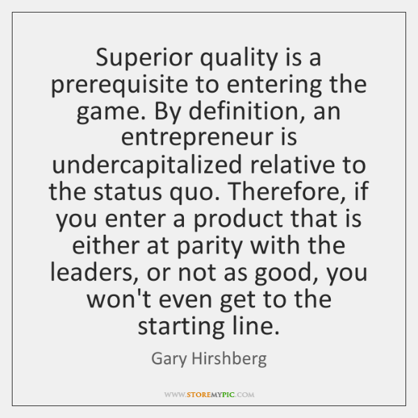 Superior quality is a prerequisite to entering the game. By definition, an ...