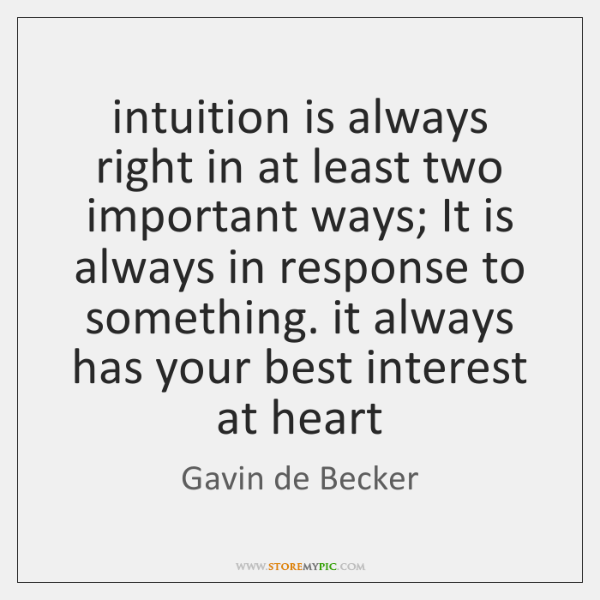 intuition is always right in at least two important ways; It is ...