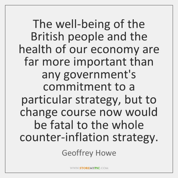 The well-being of the British people and the health of our economy ...