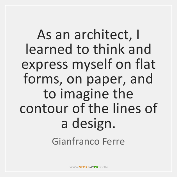 As an architect, I learned to think and express myself on flat ...