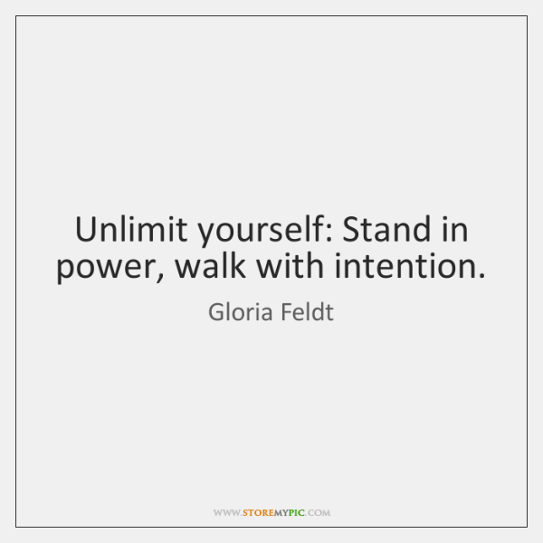 Unlimit yourself: Stand in power, walk with intention.