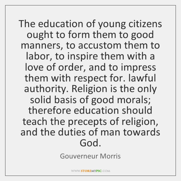 The education of young citizens ought to form them to good manners, ...