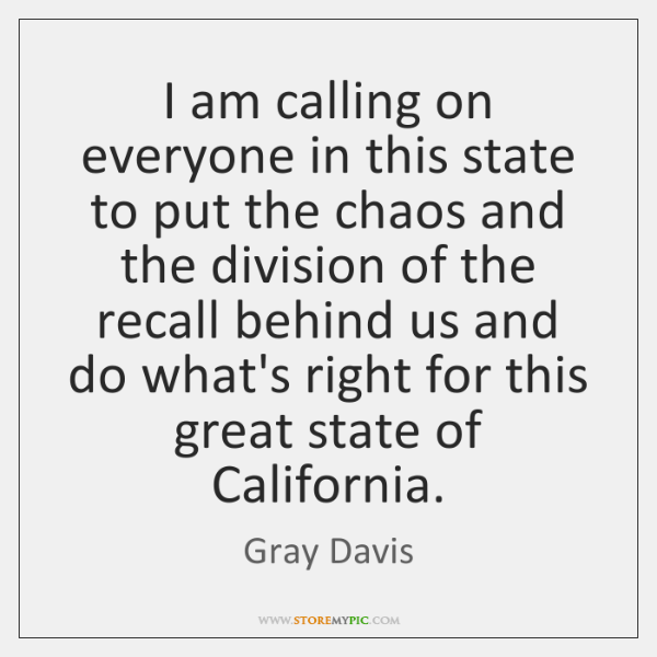 I am calling on everyone in this state to put the chaos ...