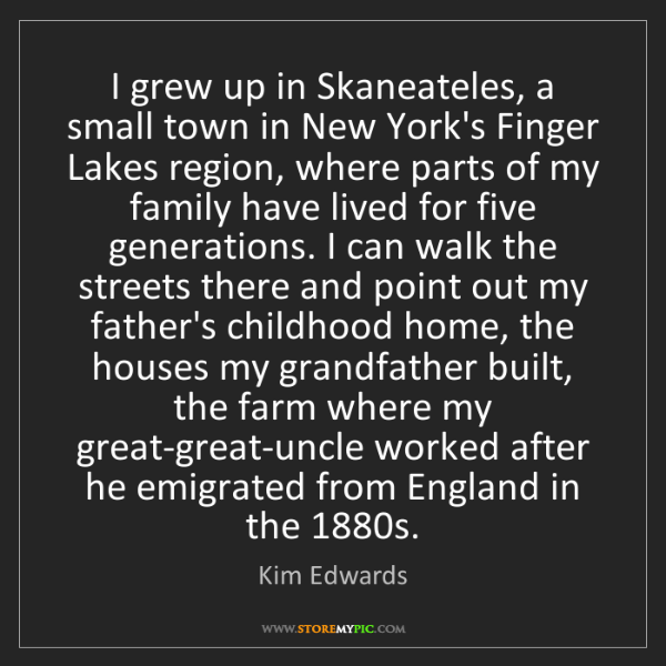 Kim Edwards: I grew up in Skaneateles, a small town in New York's...
