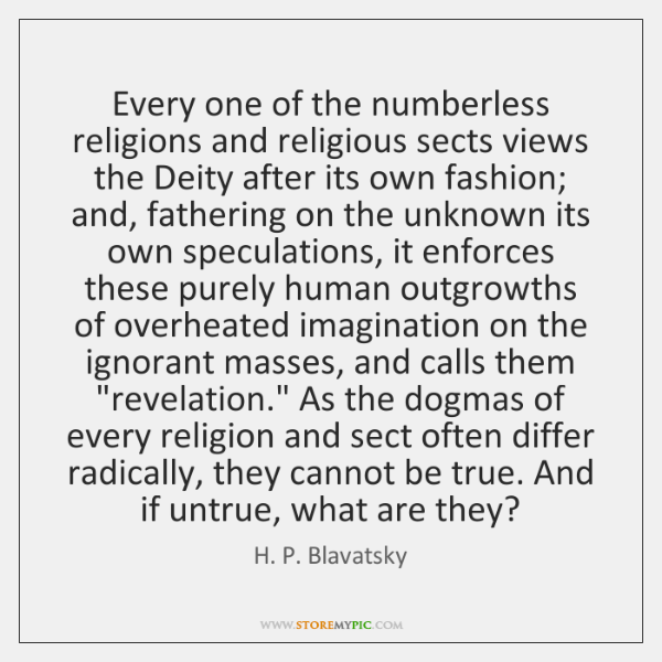 Every one of the numberless religions and religious sects views the Deity ...