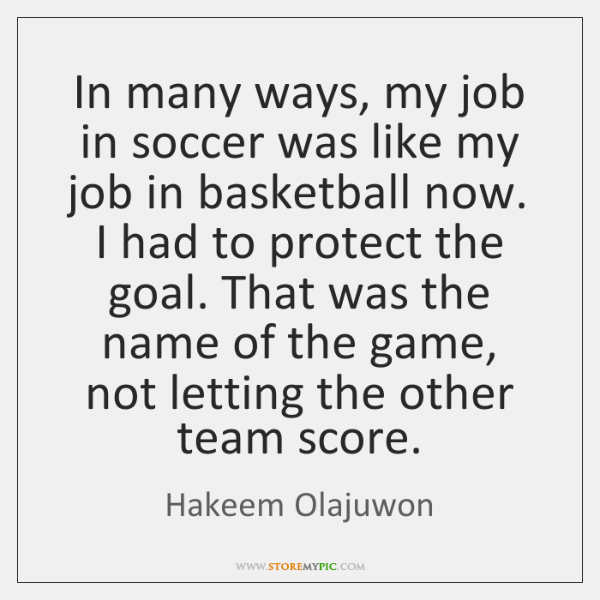 In many ways, my job in soccer was like my job in ...