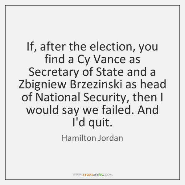 If, after the election, you find a Cy Vance as Secretary of ...