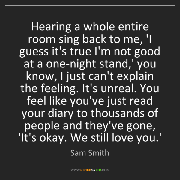 Sam Smith: Hearing a whole entire room sing back to me, 'I guess...