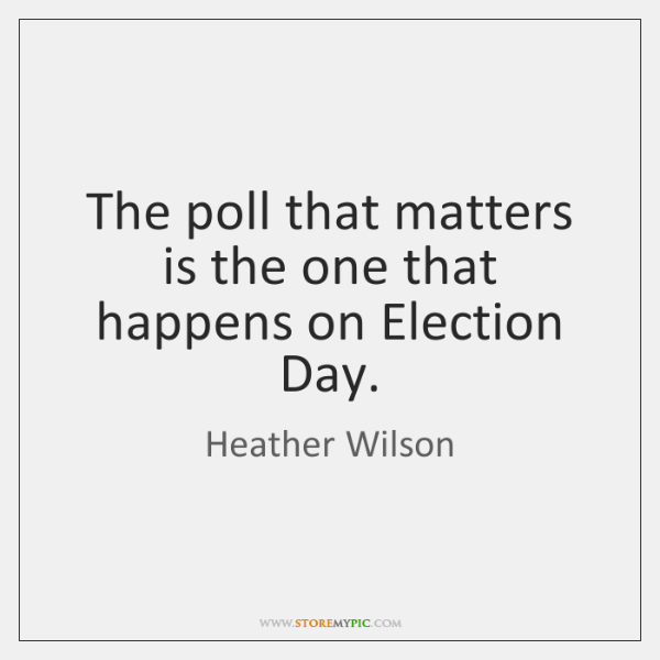 The poll that matters is the one that happens on Election Day.