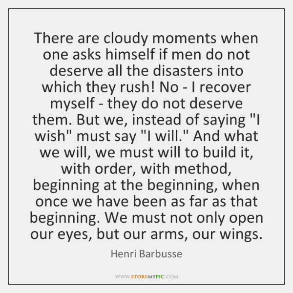There are cloudy moments when one asks himself if men do not ...