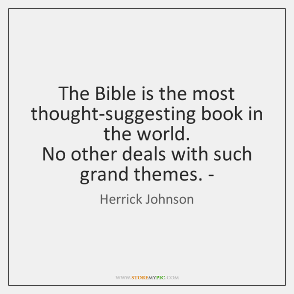 The Bible is the most thought-suggesting book in the world.   No other ...