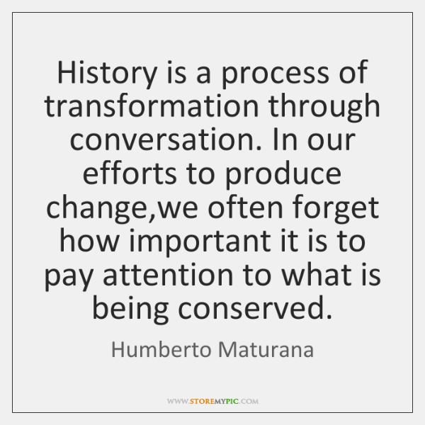 History is a process of transformation through conversation. In our efforts to ...