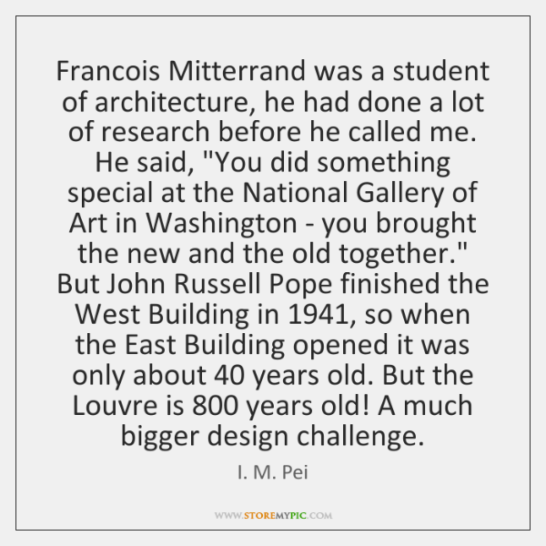 Francois Mitterrand was a student of architecture, he had done a lot ...