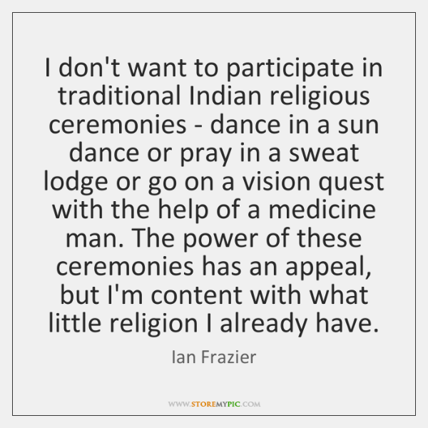 I don't want to participate in traditional Indian religious ceremonies - dance ...