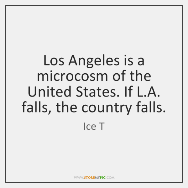 Los Angeles is a microcosm of the United States. If L.A. ...