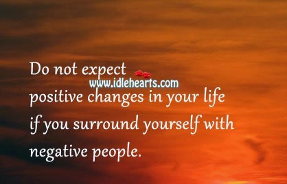 If you surround yourself with negative people