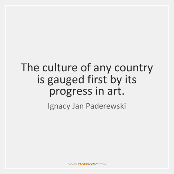 The culture of any country is gauged first by its progress in ...