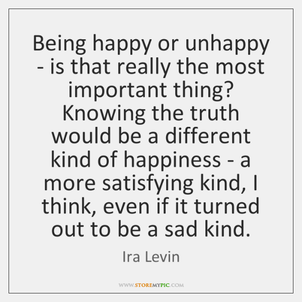 Being happy or unhappy - is that really the most important thing? ...