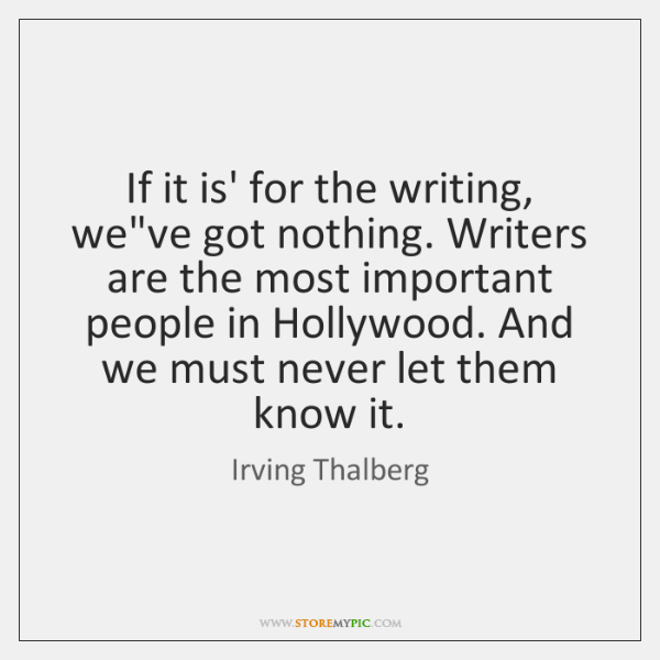 If it is' for the writing, we've got nothing. Writers are the ...