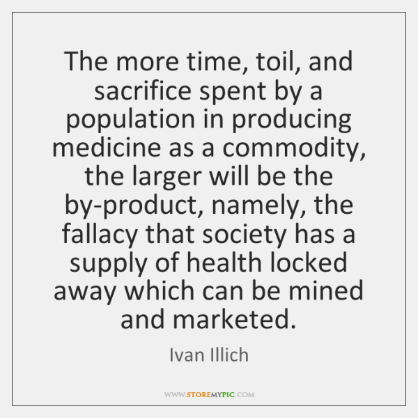 The more time, toil, and sacrifice spent by a population in producing ...
