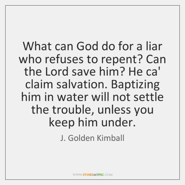 What can God do for a liar who refuses to repent? Can ...