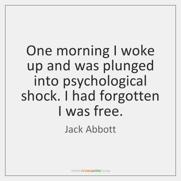 One morning I woke up and was plunged into psychological shock. I ...