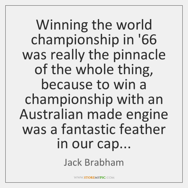 Winning the world championship in '66 was really the pinnacle of the ...