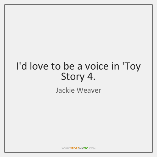 I'd love to be a voice in 'Toy Story 4.