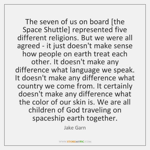 The seven of us on board [the Space Shuttle] represented five different ...