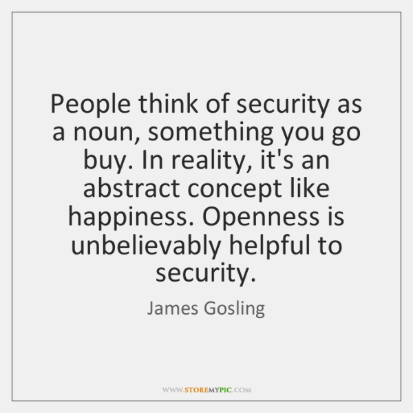 People think of security as a noun, something you go buy. In ...