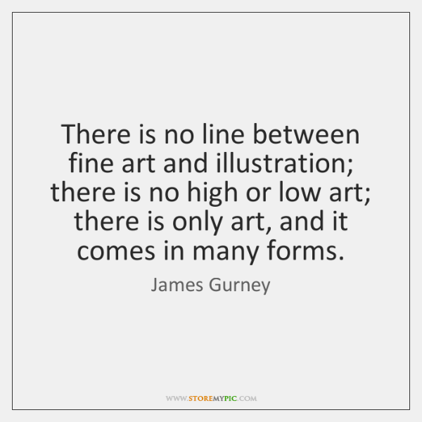 There is no line between fine art and illustration; there is no ...
