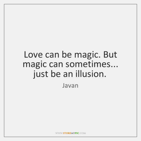 Love can be magic. But magic can sometimes... just be an illusion.