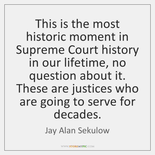 This is the most historic moment in Supreme Court history in our ...