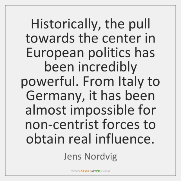 Historically, the pull towards the center in European politics has been incredibly ...